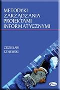 Metodyki zarządzania projektami informatycznymi - Zdzisław Szyjewski - ebook