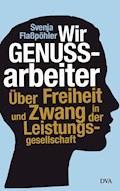 Wir Genussarbeiter - Svenja Flaßpöhler - E-Book