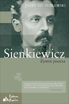 Sienkiewicz. Żywot pisarza - Józef Szczublewski - ebook