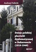 Dzieje polskiej placówki dyplomatycznej w Bukareszcie (1919–1940) - Andrzej Dubicki - ebook