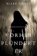 Vorher Plündert Er (Ein Mackenzie White Mystery—Buch 9) - Blake Pierce - E-Book