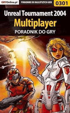 "Unreal Tournament 2004 - Multiplayer - poradnik do gry - Adam ""eJay"" Kaczmarek - ebook"
