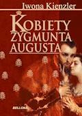 Kobiety Zygmunta Augusta - Iwona Kienzler - ebook