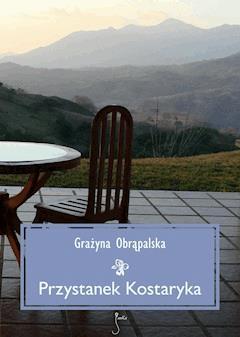 Przystanek Kostaryka - Grażyna Obrąpalska - ebook