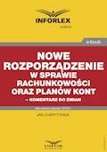 Nowe rozporządzenie w sprawie rachunkowości oraz planów kont – komentarz do zmian - Jan Charytoniuk - ebook