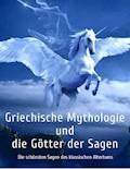 Griechische Mythologie und die Götter der Sagen: Die schönsten Sagen des klassischen Altertums - Gustav Schwab - E-Book