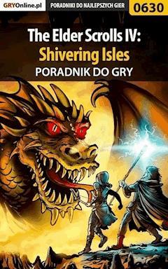 The Elder Scrolls IV: Shivering Isles - poradnik do gry - Krzysztof Gonciarz - ebook