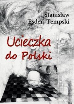 Ucieczka do Polski - Stanisław Esden-Tempski - ebook