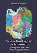 Między Strasburgiem a Sarajewem. Przemiany polityczne w Polsce i Europie Środkowo-Wschodniej w 1990 roku - Mariusz Głuszko - ebook