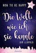 How to be happy: Die Welt, wie ich sie kannte (E-Short) - Kim Leopold - E-Book