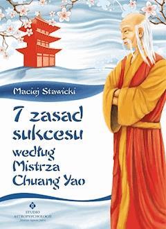 7 zasad sukcesu według Mistrza Chuang Yao - Maciej Stawicki - ebook