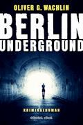 Berlin Underground - Oliver G. Wachlin - E-Book