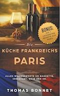 Paris  - Die Küche Frankreichs - Thomas Bonnet - E-Book
