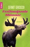 Freilaufende Männer - Gernot Gricksch - E-Book