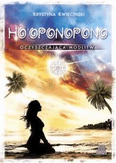 Ho'oponopono. Oczyszczająca modlitwa - Krystyna Kwiecinski - ebook