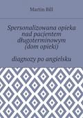 Spersonalizowana opieka nad pacjentem długoterminowym (dom opieki) — diagnozy po angielsku - Bill Martin - ebook