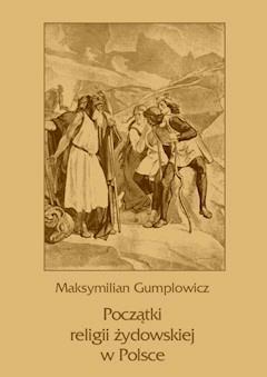Początki religii żydowskiej w Polsce - Maksymilian Ernest Gumplowicz - ebook