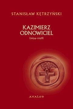 Kazimierz Odnowiciel (1034-1058) - Stanisław Kętrzyński - ebook