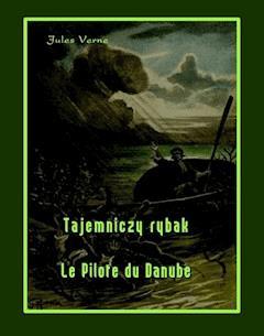 Tajemniczy rybak. Le Pilote du Danube - Jules Verne - ebook
