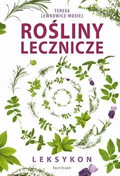 Rośliny lecznicze - leksykon - Teresa Lewkowicz-Mosiej - ebook