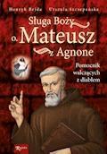 Sługa Boży o. Mateusz z Agnone - Henryk Bejda, Urszula Szczepańska - ebook