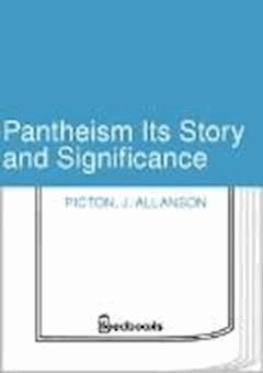 Pantheism Its Story and Significance - J. Allanson Picton - ebook