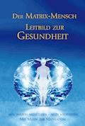 Der Matrix Mensch - Leitbild zur Gesundheit - Gabriele - E-Book