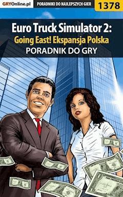 """Euro Truck Simulator 2: Going East! Ekspansja Polska - poradnik do gry - Maciej """"Psycho Mantis"""" Stępnikowski - ebook"""