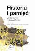 Historia i pamięć. Studia i szkice historiograficzne - Jolanta Kolbuszewska, Rafał Stobiecki - ebook
