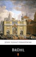 Trylogia Saska. Brühl. Powieść historyczna z XVIII wieku - Józef Ignacy Kraszewski - ebook