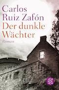 Der dunkle Wächter - Carlos Ruiz Zafón - E-Book