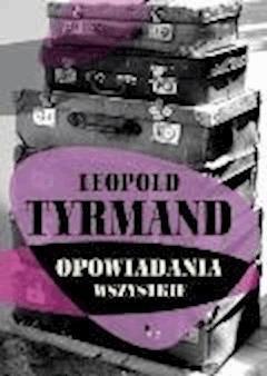 Opowiadania wszystkie - Leopold Tyrmand - ebook