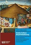 Sztuka i kultura Afryki Południowej. W poszukiwaniu tożsamości artystycznej na tle przekształceń historycznych - Aneta Pawłowska - ebook