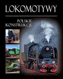 Lokomotywy. Polskie konstrukcje - Tadeusz Irteński - ebook