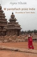 W pantoflach przez Indie. Brunetka w Tamil Nadu - Agata Włodek - ebook