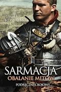 Sarmacja. Obalenie mitów. Podręcznik bojowy - Jacek Kowalski - ebook