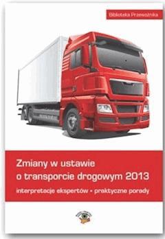 Zmiany w ustawie o transporcie drogowym 2013 - Opracowanie zbiorowe - ebook