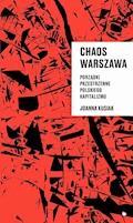 Chaos Warszawa. Porządki przestrzenne polskiego kapitalizmu - JOANNA KUSIAK - ebook