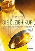 Die Ölzieh-Kur. Einfach und wirksam entgiften - Birgit Frohn - E-Book