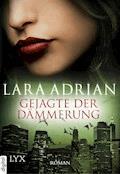 Gejagte der Dämmerung - Lara Adrian - E-Book