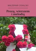 Prozą, wierszem i melodią - Waldemar Ciekalski - ebook