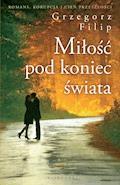 Miłość pod koniec świata - Grzegorz Filip - ebook + audiobook