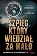 Szpieg, który wiedział za mało. Tajemnice kontrwywiadu PRL - Jarosław Burchardt, Piotr Świątkowski - ebook