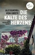 Die Kälte des Herzens: Ein Provence-Krimi - Band 2 - Alexandra von Grote - E-Book