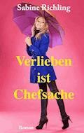 Verlieben ist Chefsache - Sabine Richling - E-Book