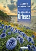 Tam, gdzie urodził się Orfeusz - Ałbena Grabowska - ebook