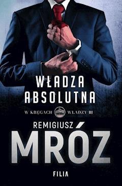 Władza absolutna - Remigiusz Mróz - ebook
