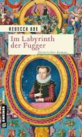 Im Labyrinth der Fugger - Rebecca Abe - E-Book
