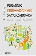 Poradnik innowacyjnego samorządowca. Inspiracje, narzędzia, dobre praktyki - Jan Fazlagić - ebook