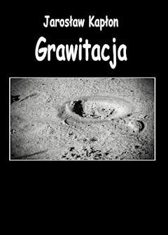 Grawitacja - Jarosław Kapłon - ebook